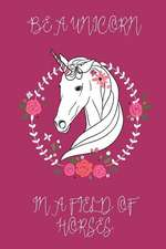 Be a Unicorn in a Field of Horses Journal (Raspberry)