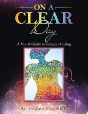 On a Clear Day: A Visual Guide to Energy Healing