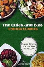 The Quick and Easy Delicious Cookbook: Simple Recipes for the Real Home Cook