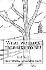 What Would a Tree Like to Be?