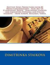 Hottest News Predictions with 80 Media Confirmations - Year 2017 by Clairvoyant House Dimitrinka Staikova and Daughters Stoyanka and Ivelina Staikova