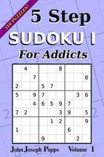 5 Step Sudoku I for Addicts Vol 1