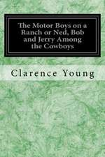The Motor Boys on a Ranch or Ned, Bob and Jerry Among the Cowboys