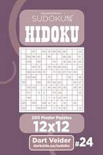 Sudoku Hidoku - 200 Master Puzzles 12x12 (Volume 24)
