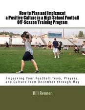 How to Plan and Implement a Positive Culture in a High School Football Off-Season Training Program