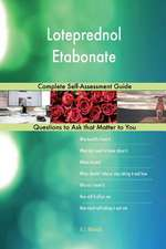 Loteprednol Etabonate; Complete Self-Assessment Guide