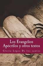 Los Evangelios Apocrifos y Otros Textos