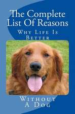 The Complete List of Reasons Why Life Is Better Without a Dog