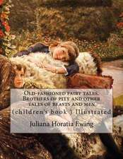 Old-Fashioned Fairy Tales. Brothers of Pity and Other Tales of Beasts and Men. by