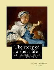 The Story of a Short Life. (Children's Book ) Illustrted