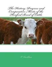 The History, Progress and Comparative Merits of the Hereford Breed of Cattle