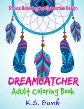 Dreamcatcher Adult Coloring Book by K.S. Bank Stress Relieving and Relaxation
