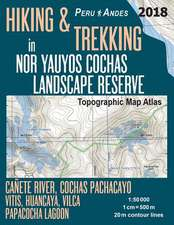 Hiking & Trekking in Nor Yauyos Cochas Landscape Reserve Peru Andes Topographic Map Atlas Canete River, Cochas Pachacayo, Vitis, Huancaya, Vilca, Papa