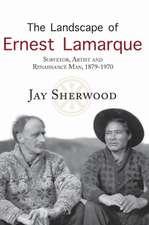 Landscape of Ernest Lamarque: Artist, Surveyor & Renaissance Man, 1879-1970