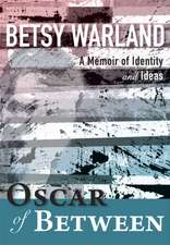 Oscar of Between: A Memoir of Identity & Ideas