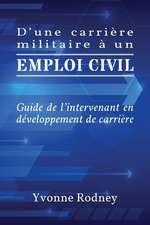 D'Une Carriere Militaire a Un Emploi Civil