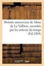 Histoire Amoureuse de Mme de La Valliere, Racontee Par Les Auteurs Du Temps