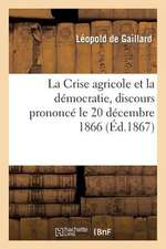 La Crise Agricole Et La Democratie, Discours Prononce Le 20 Decembre 1866
