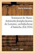 Testament de Marie-Antoinette-Josephe-Jeanne de Lorraine, Archiduchesse D'Autriche