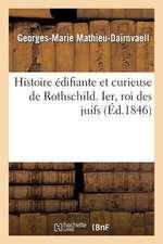 Histoire Edifiante Et Curieuse de Rothschild. Ier, Roi Des Juifs