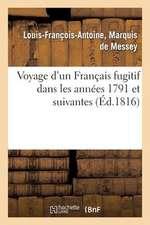Voyage D'Un Francais Fugitif Dans Les Annees 1791 Et Suivantes