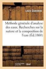 Methode Generale D'Analyse Des Eaux. Recherches Sur La Nature Et La Composition