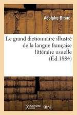 Le Grand Dictionnaire Illustre de La Langue Francaise Litteraire Usuelle Et Fantaisiste
