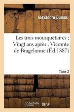 Les Trois Mousquetaires; Vingt ANS Apres; Vicomte de Bragelonne. 2