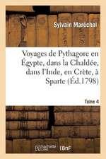 Voyages de Pythagore En Egypte, Dans La Chaldee, Dans L'Inde, En Crete, a Sparte. Tome 4