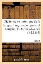 Dictionnaire Historique de La Langue Francaise Comprenant L'Origine. Tome 1