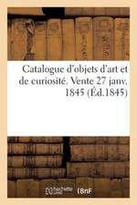 Catalogue D'Objets D'Art Et de Curiosite. Vente 27 Janv. 1845
