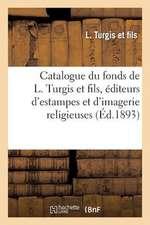 Catalogue Du Fonds de L. Turgis Et Fils, Editeurs D'Estampes Et D'Imagerie Religieuses