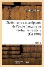 Dictionnaire Des Sculpteurs de L'Ecole Francaise Au Dix-Huitieme Siecle. Tome 2
