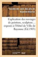 Explication Des Ouvrages de Peinture, Sculpture, Architecture, Gravure, Dessins, Arts Decoratifs