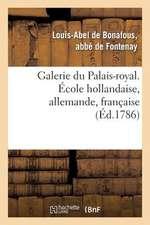 Galerie Du Palais-Royal Gravee. Ecole Hollandaise, Allemande, Francaise