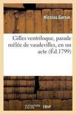 Gilles Ventriloque, Parade Melee de Vaudevilles, En Un Acte