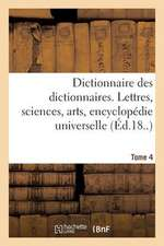 Dictionnaire Des Dictionnaires. Lettres, Sciences, Arts. T. 4, Etre-Malintentionne
