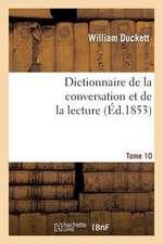 Dictionnaire de La Conversation Et de La Lecture.Tome 10