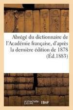 Abrege Du Dictionnaire de L'Academie Francaise, D'Apres La Derniere Edition de 1878