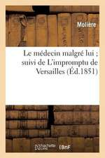 Le Medecin Malgre Lui; Suivi de L'Impromptu de Versailles
