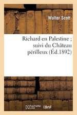 Richard En Palestine; Suivi Du Chateau Perilleux