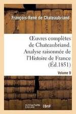 Oeuvres Completes de Chateaubriand.Volume 9. Analyse Raisonnee de L'Histoire de France