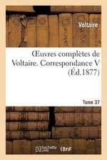 Oeuvres Completes de Voltaire. Correspondances,5