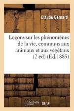 Lecons Sur Les Phenomenes de La Vie, Communs Aux Animaux Et Aux Vegetaux.