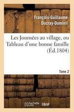 Les Journees Au Village, Ou Tableau D'Une Bonne Famille.Tome 2