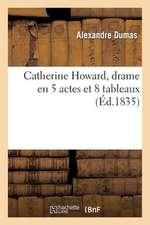 Catherine Howard, Drame En 5 Actes Et 8 Tableaux, Represente Pour La 1ere Fois a Paris