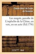 Les Magots, Parodie de L'Orphelin de La Chine, En Vers, En Un Acte