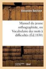 Manuel Du Jeune Orthographiste, Ou Vocabulaire Des Mots a Difficultes Orthographiques, 2e Edition