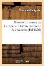 Oeuvres Du Comte de Lacepede, Histoire Naturelle Des Poissons
