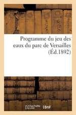 Programme Du Jeu Des Eaux Du Parc de Versailles Contenant La Description Des Palais